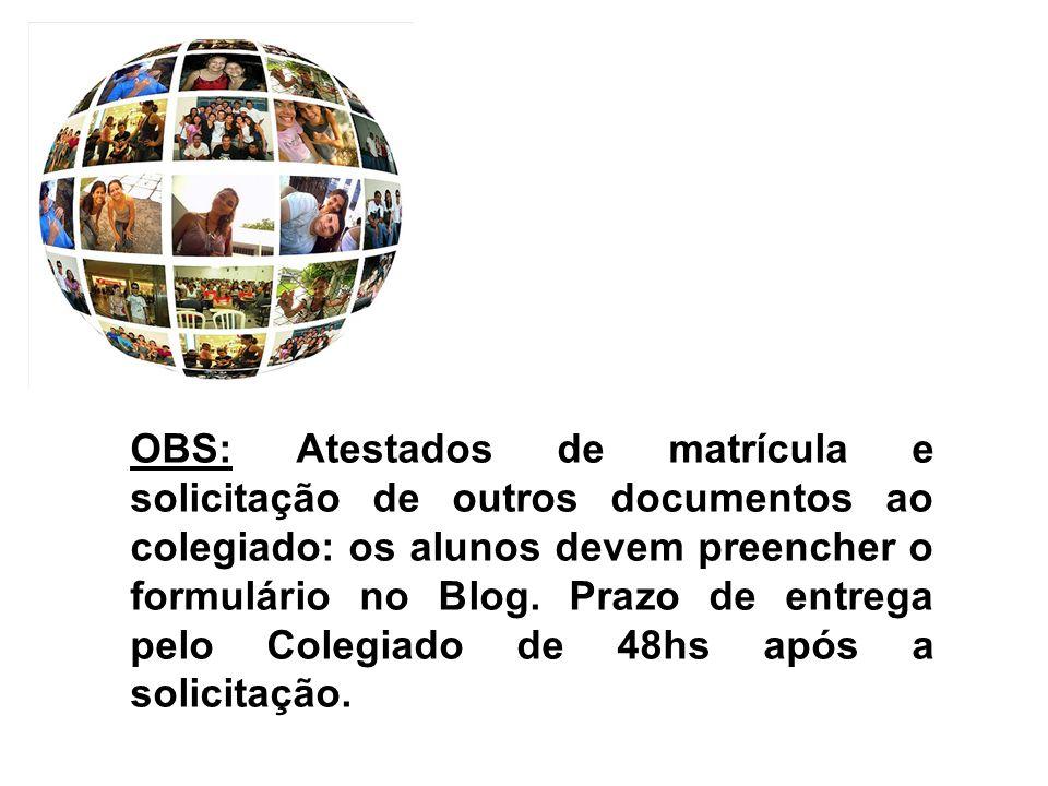 OBS: Atestados de matrícula e solicitação de outros documentos ao colegiado: os alunos devem preencher o formulário no Blog.