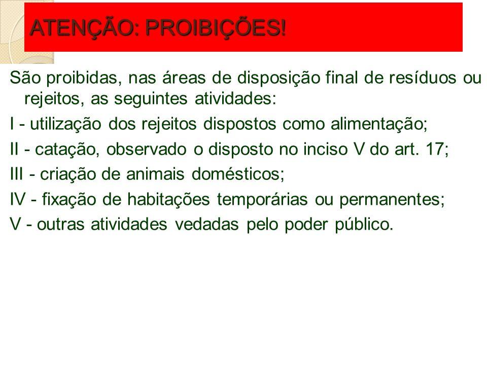 ATENÇÃO: PROIBIÇÕES!São proibidas, nas áreas de disposição final de resíduos ou rejeitos, as seguintes atividades: