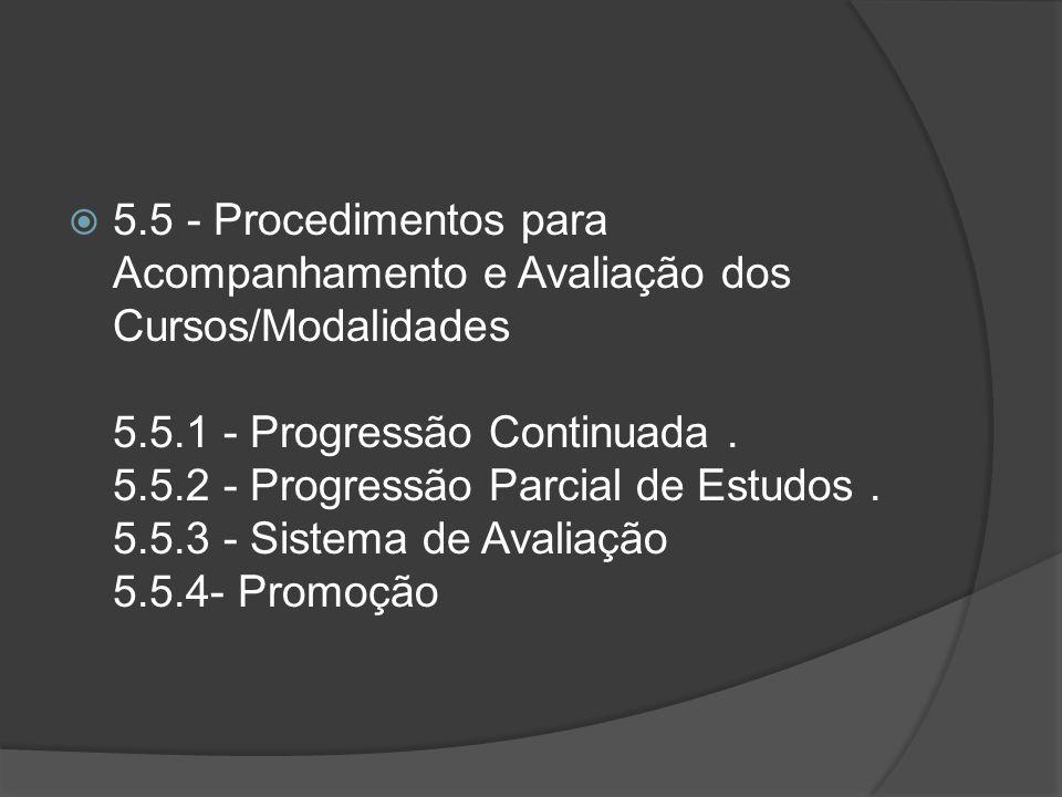 5.5 - Procedimentos para Acompanhamento e Avaliação dos Cursos/Modalidades 5.5.1 - Progressão Continuada .