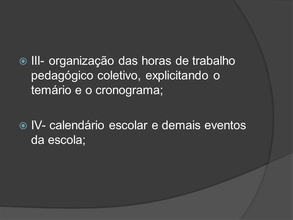 III- organização das horas de trabalho pedagógico coletivo, explicitando o temário e o cronograma;