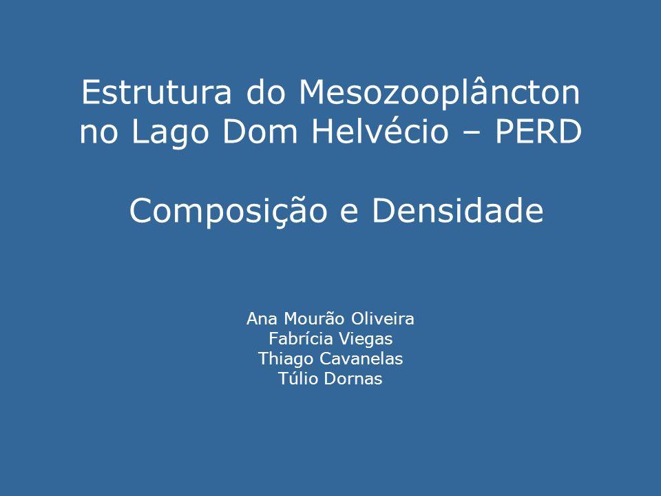 Estrutura do Mesozooplâncton no Lago Dom Helvécio – PERD Composição e Densidade Ana Mourão Oliveira Fabrícia Viegas Thiago Cavanelas Túlio Dornas