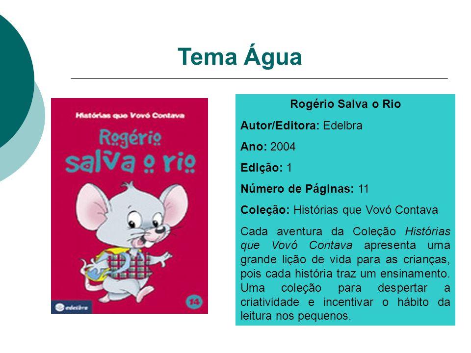 Tema Água Rogério Salva o Rio Autor/Editora: Edelbra Ano: 2004