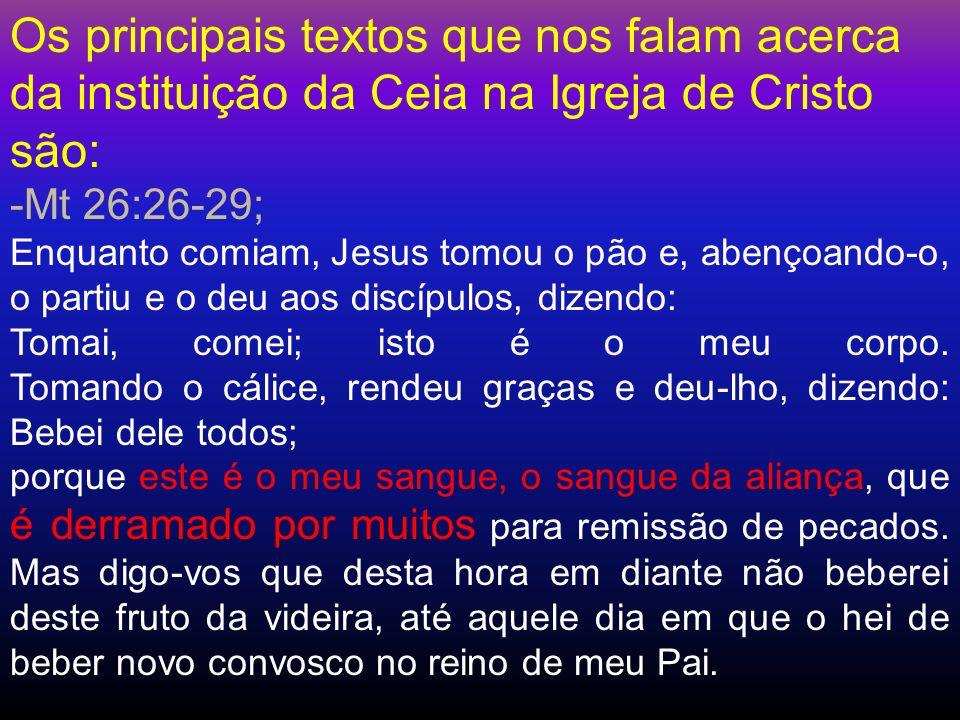 Os principais textos que nos falam acerca da instituição da Ceia na Igreja de Cristo são: