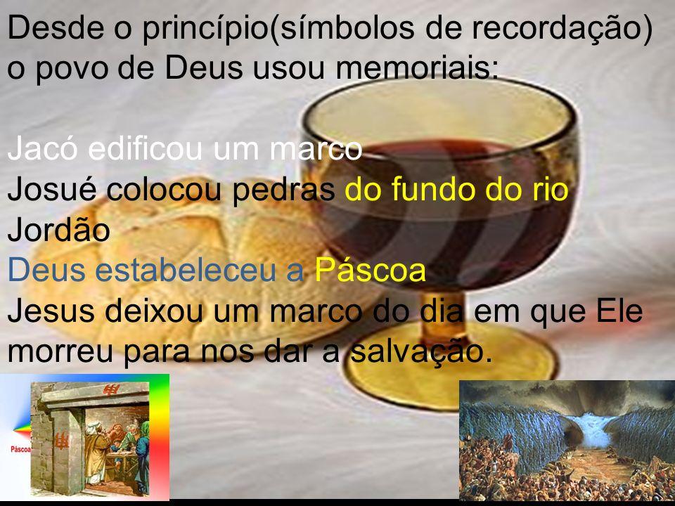 Desde o princípio(símbolos de recordação) o povo de Deus usou memoriais:
