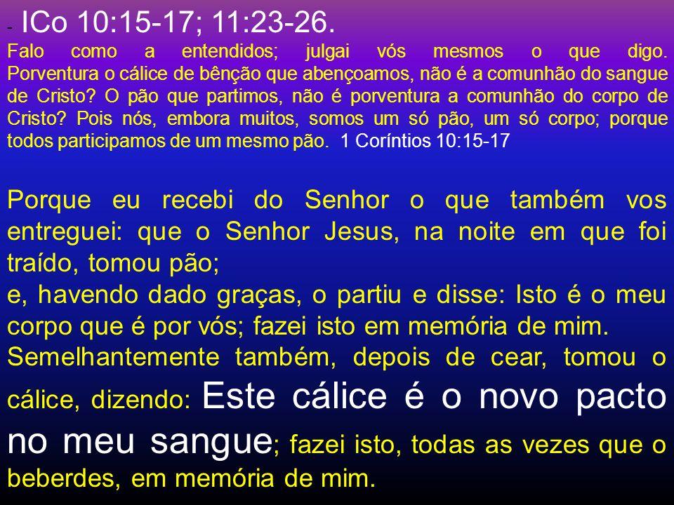 - ICo 10:15-17; 11:23-26.