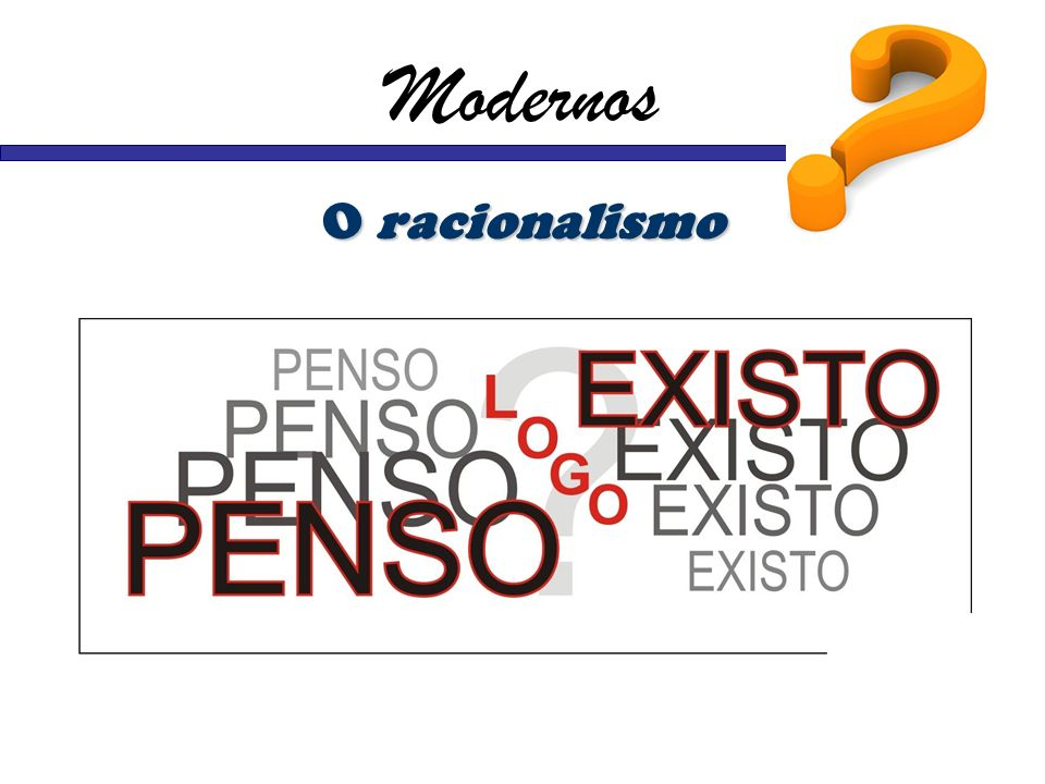 Modernos O racionalismo
