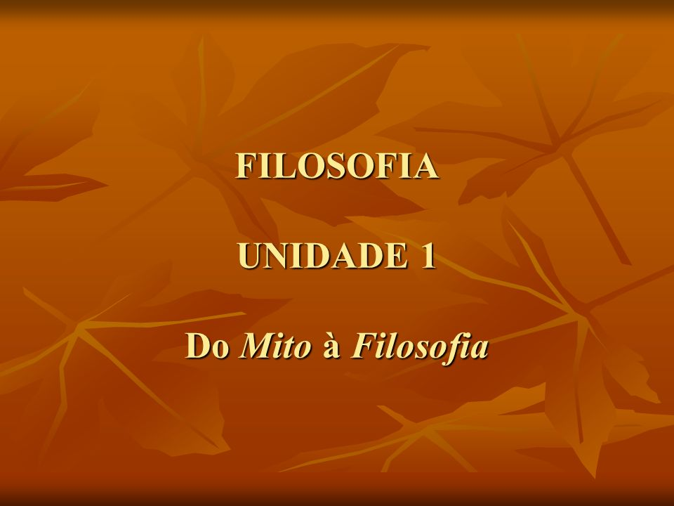 FILOSOFIA UNIDADE 1 Do Mito à Filosofia