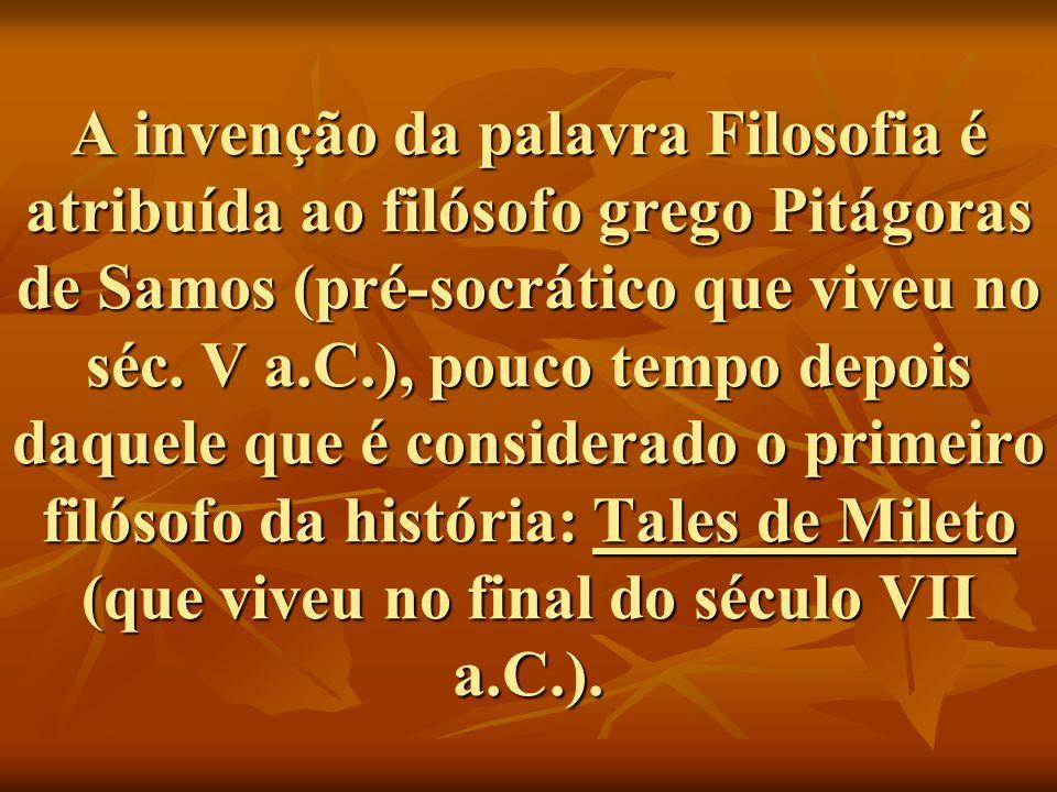 A invenção da palavra Filosofia é atribuída ao filósofo grego Pitágoras de Samos (pré-socrático que viveu no séc.