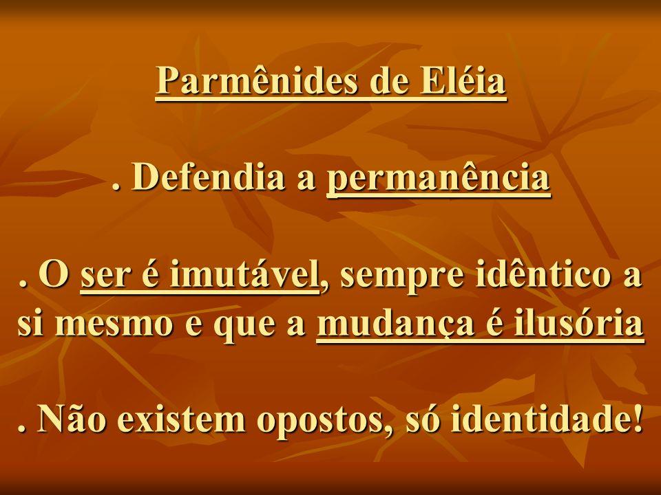 Parmênides de Eléia. Defendia a permanência