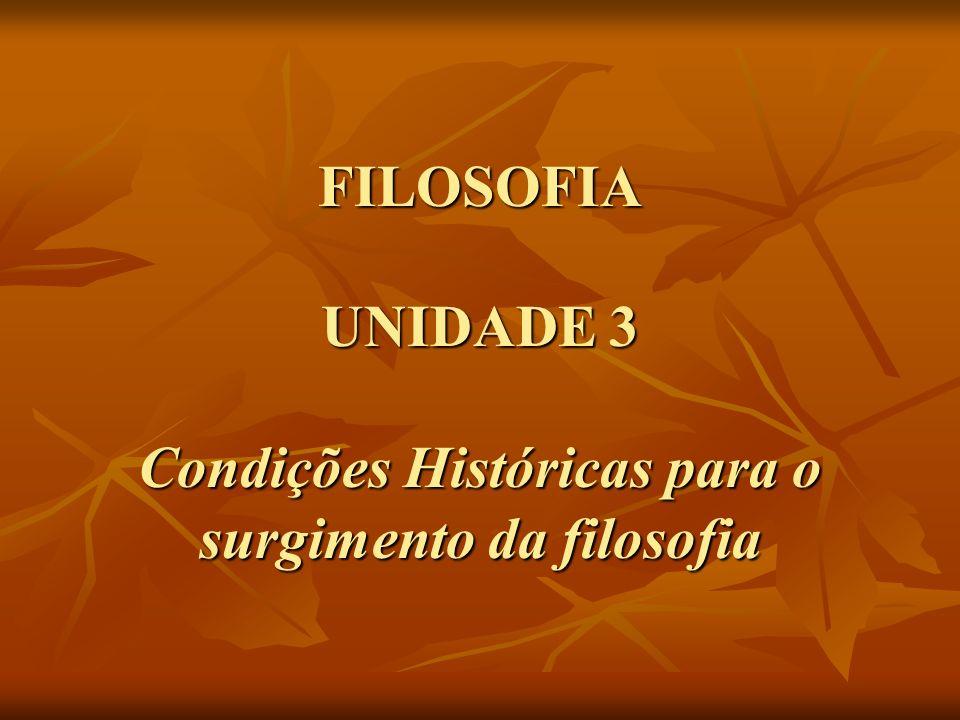 FILOSOFIA UNIDADE 3 Condições Históricas para o surgimento da filosofia
