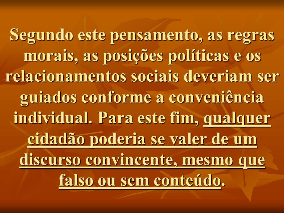 Segundo este pensamento, as regras morais, as posições políticas e os relacionamentos sociais deveriam ser guiados conforme a conveniência individual.