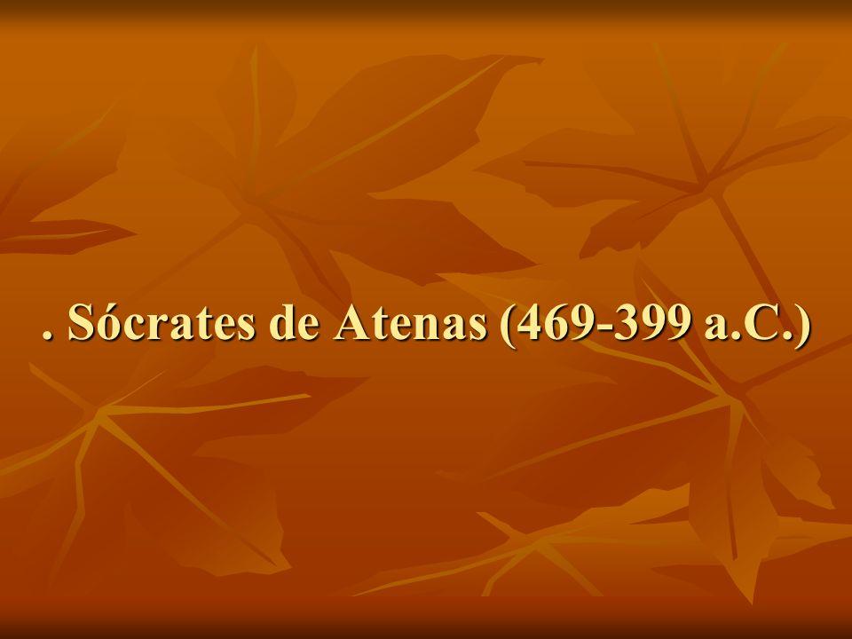 . Sócrates de Atenas (469-399 a.C.)