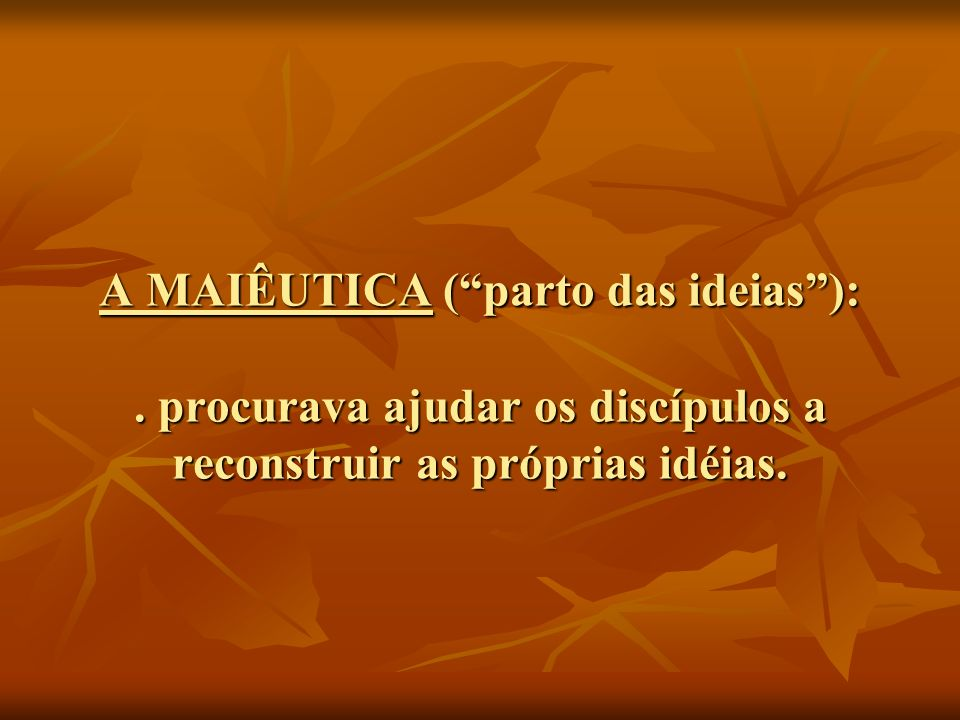 A MAIÊUTICA ( parto das ideias ):