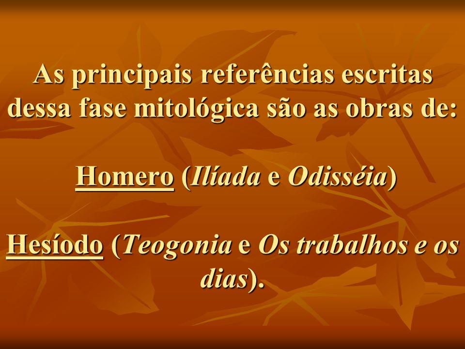 As principais referências escritas dessa fase mitológica são as obras de: Homero (Ilíada e Odisséia) Hesíodo (Teogonia e Os trabalhos e os dias).