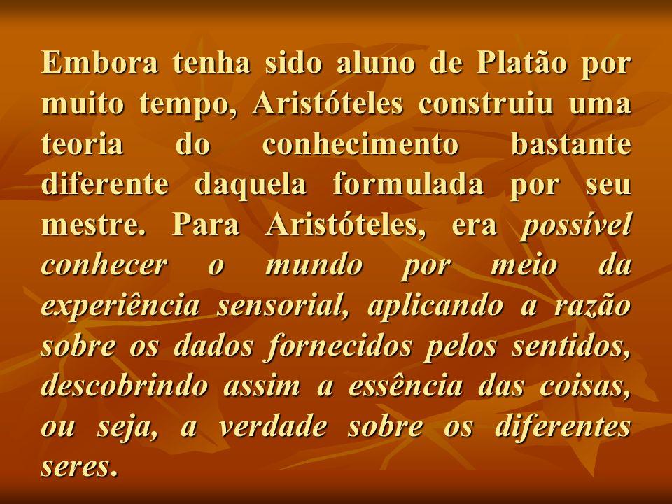 Embora tenha sido aluno de Platão por muito tempo, Aristóteles construiu uma teoria do conhecimento bastante diferente daquela formulada por seu mestre.