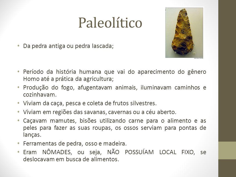 Paleolítico Da pedra antiga ou pedra lascada;