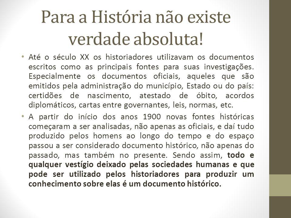Para a História não existe verdade absoluta!