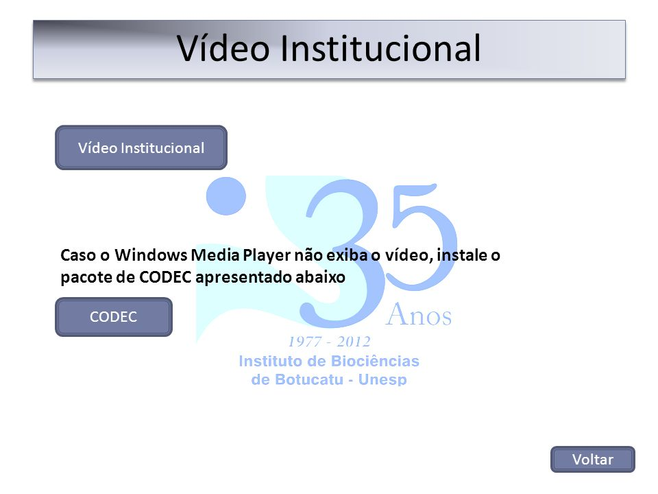 Vídeo Institucional Vídeo Institucional. Caso o Windows Media Player não exiba o vídeo, instale o.