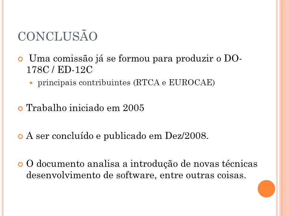CONCLUSÃO Uma comissão já se formou para produzir o DO- 178C / ED-12C