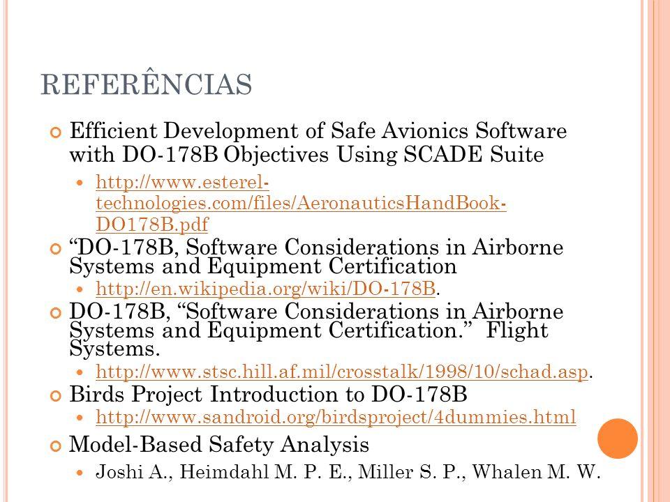 REFERÊNCIASEfficient Development of Safe Avionics Software with DO-178B Objectives Using SCADE Suite.
