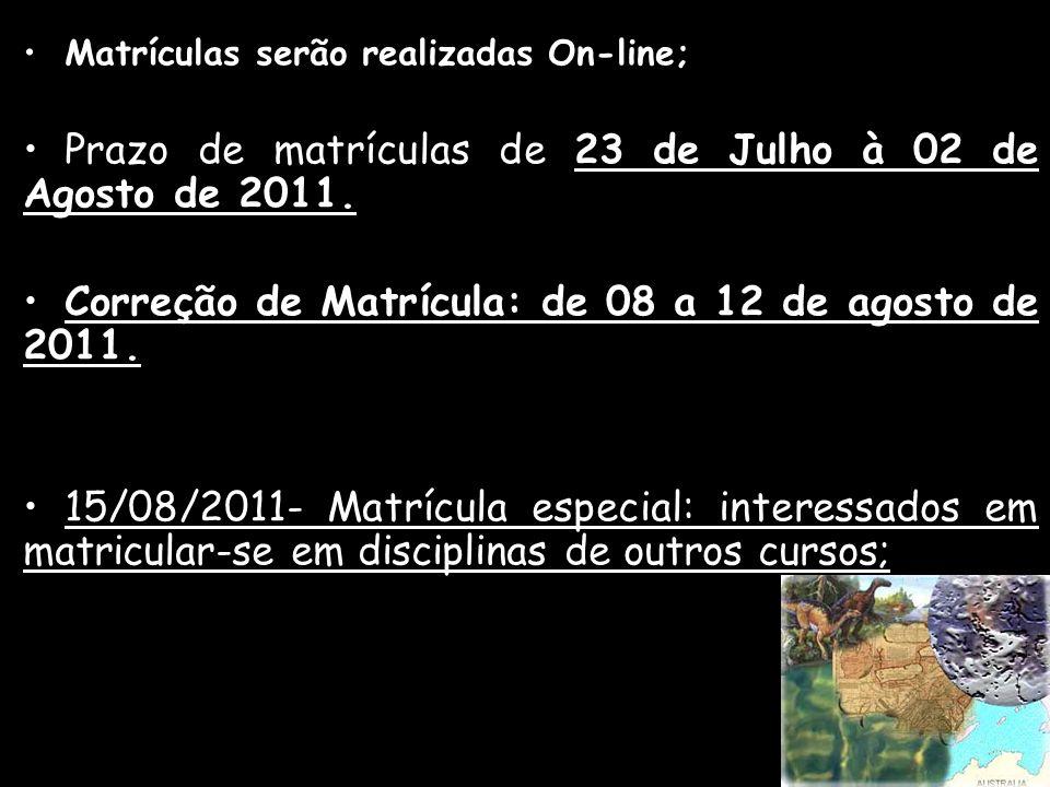 Prazo de matrículas de 23 de Julho à 02 de Agosto de 2011.