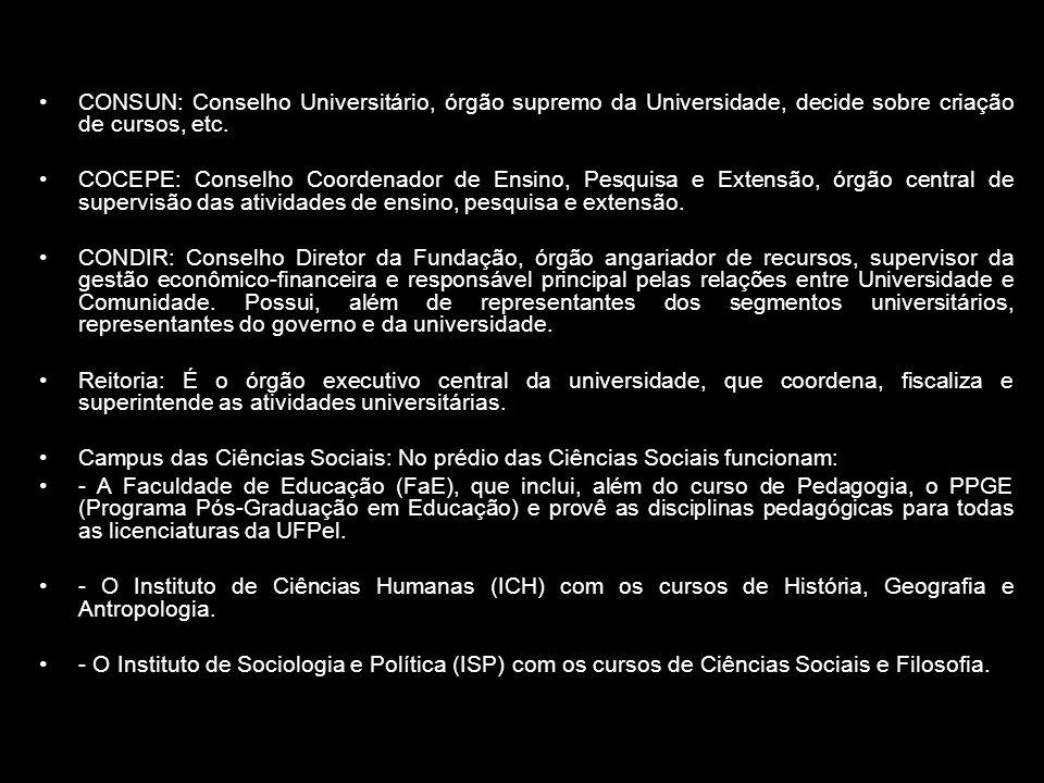 CONSUN: Conselho Universitário, órgão supremo da Universidade, decide sobre criação de cursos, etc.