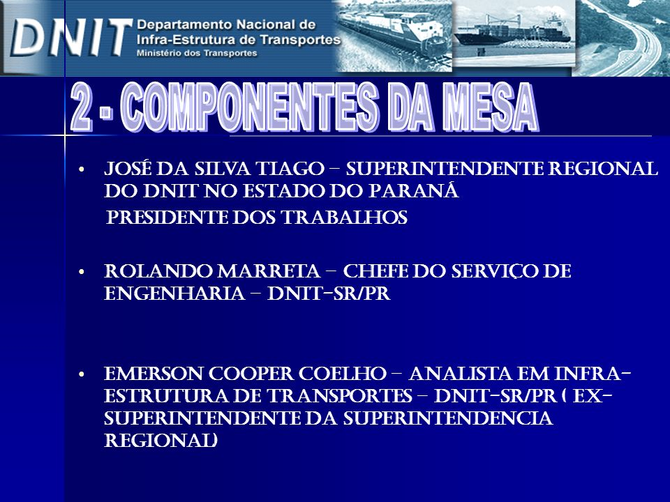 2 - COMPONENTES DA MESA José da Silva Tiago – Superintendente Regional DO DNIT no Estado do Paraná.