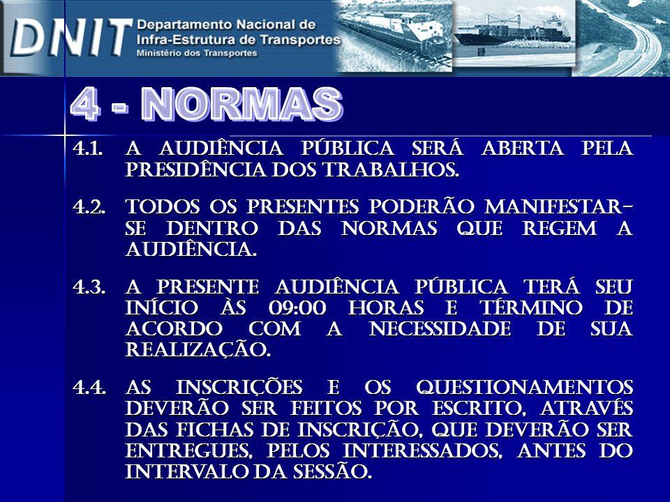4.1. A Audiência Pública será aberta pela Presidência dos trabalhos.
