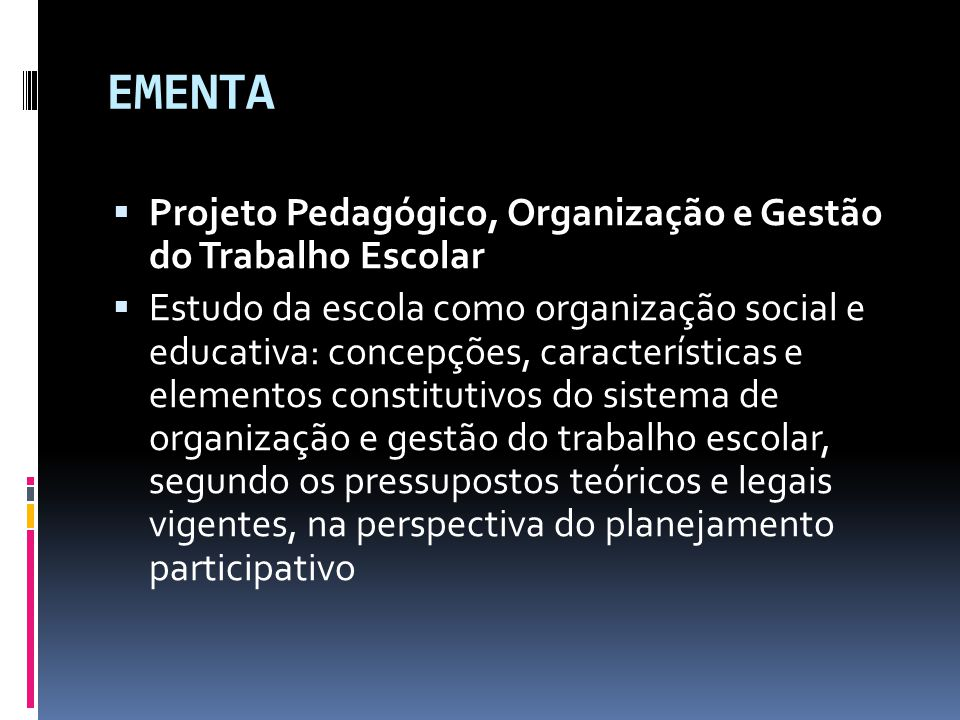EMENTA Projeto Pedagógico, Organização e Gestão do Trabalho Escolar