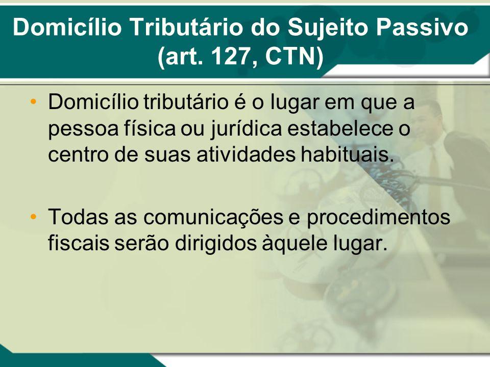Domicílio Tributário do Sujeito Passivo (art. 127, CTN)