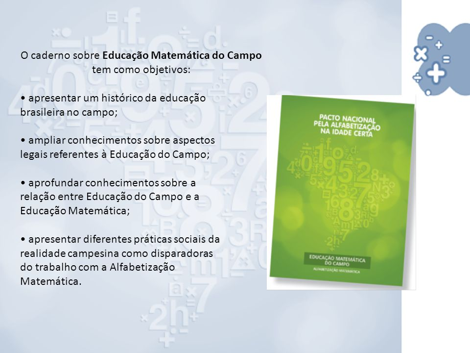 O caderno sobre Educação Matemática do Campo tem como objetivos: