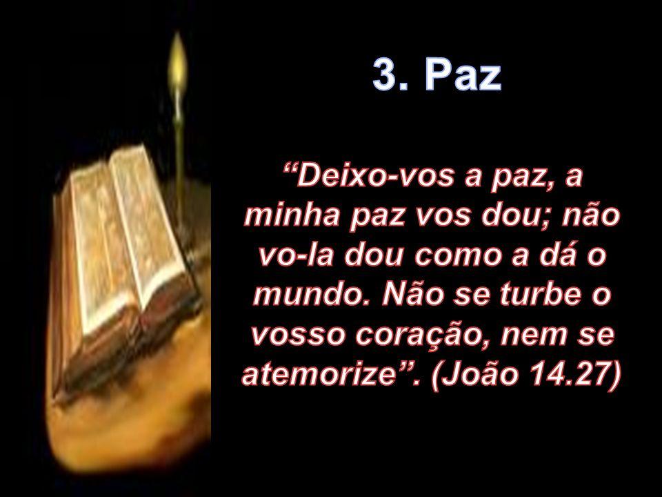 3. Paz Deixo-vos a paz, a minha paz vos dou; não vo-la dou como a dá o mundo.