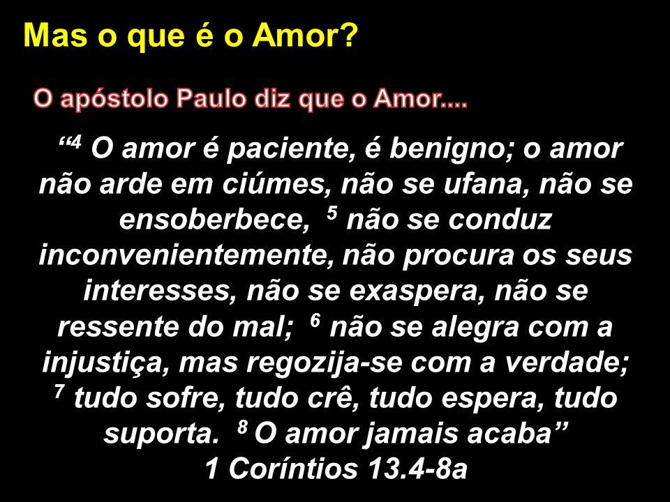 Mas o que é o Amor 1 Coríntios 13.4-8a