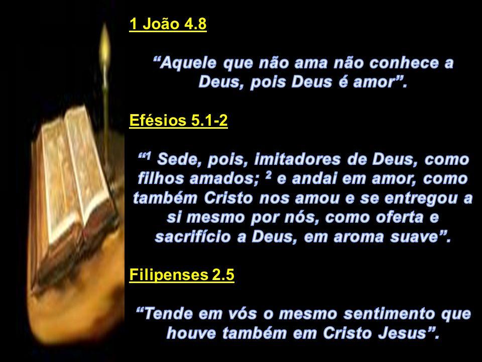 Aquele que não ama não conhece a Deus, pois Deus é amor .