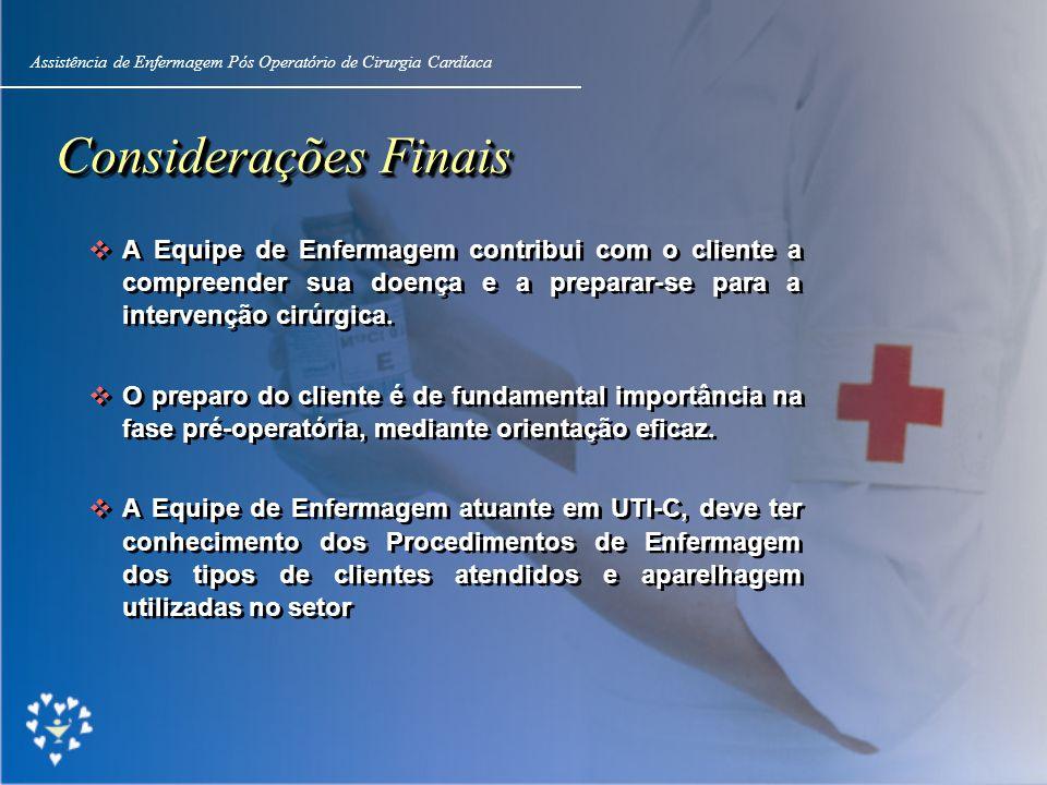 Slide 6 Assistência de Enfermagem Pós Operatório de Cirurgia Cardíaca. Considerações Finais.