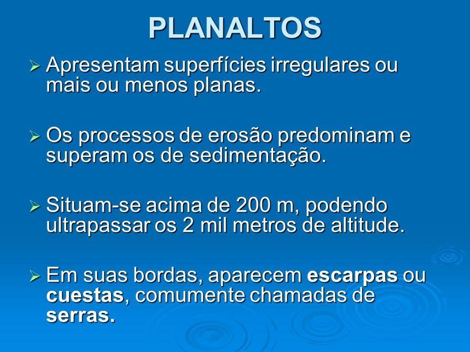PLANALTOS Apresentam superfícies irregulares ou mais ou menos planas.