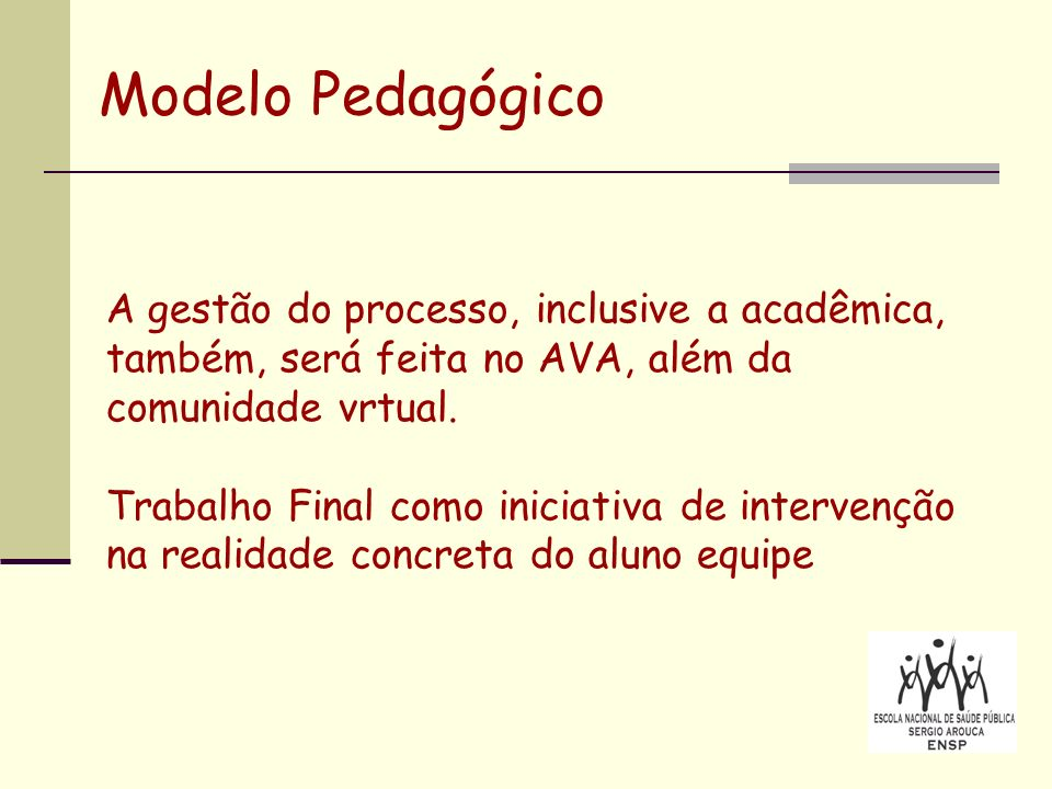 Modelo PedagógicoA gestão do processo, inclusive a acadêmica, também, será feita no AVA, além da comunidade vrtual.
