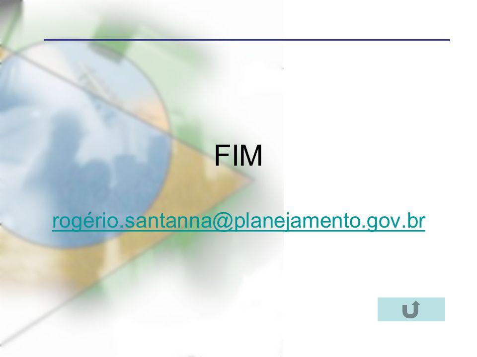 FIM rogério.santanna@planejamento.gov.br
