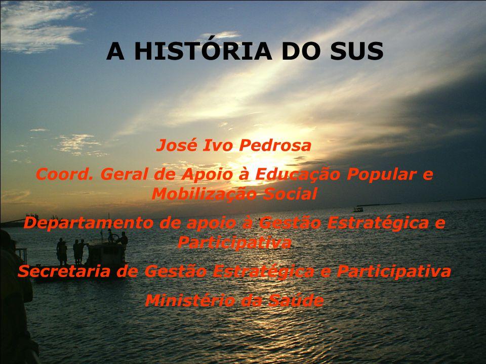 A HISTÓRIA DO SUS José Ivo Pedrosa