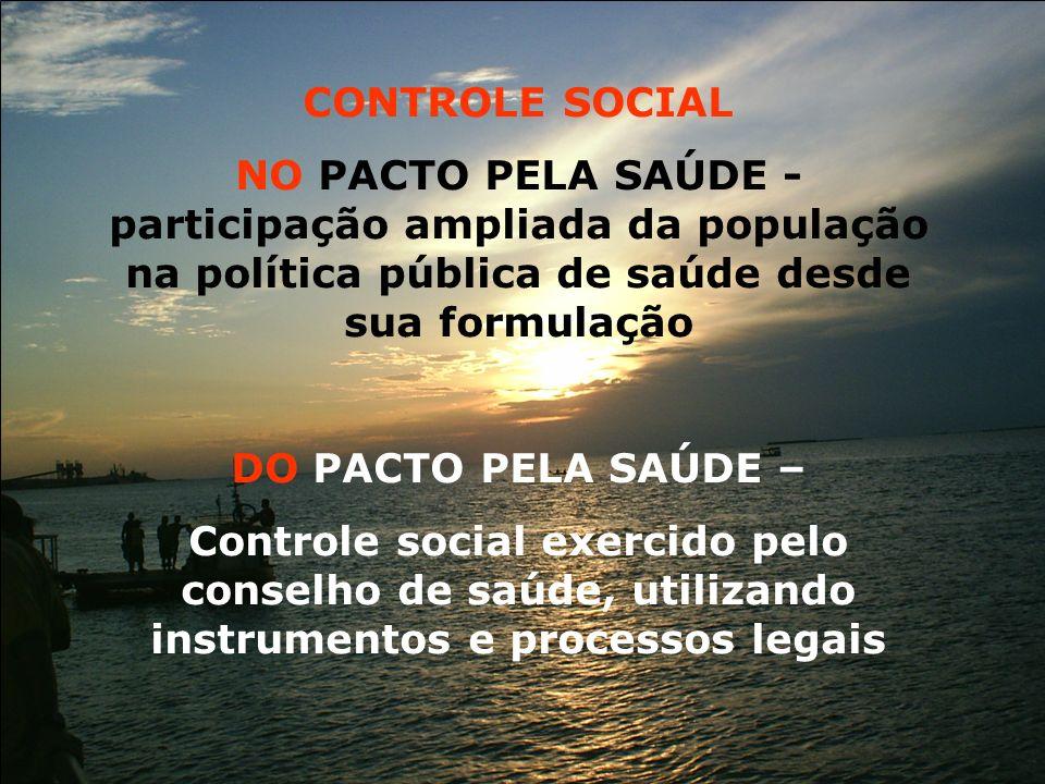 CONTROLE SOCIALNO PACTO PELA SAÚDE - participação ampliada da população na política pública de saúde desde sua formulação.