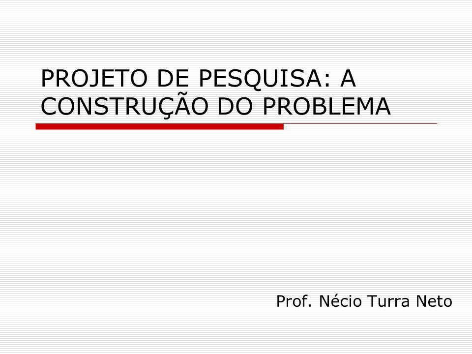 PROJETO DE PESQUISA: A CONSTRUÇÃO DO PROBLEMA
