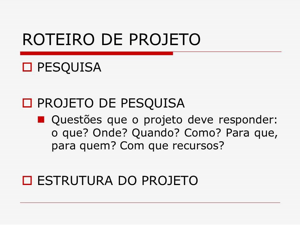 ROTEIRO DE PROJETO PESQUISA PROJETO DE PESQUISA ESTRUTURA DO PROJETO