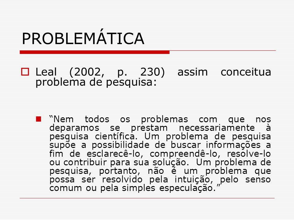 PROBLEMÁTICA Leal (2002, p. 230) assim conceitua problema de pesquisa: