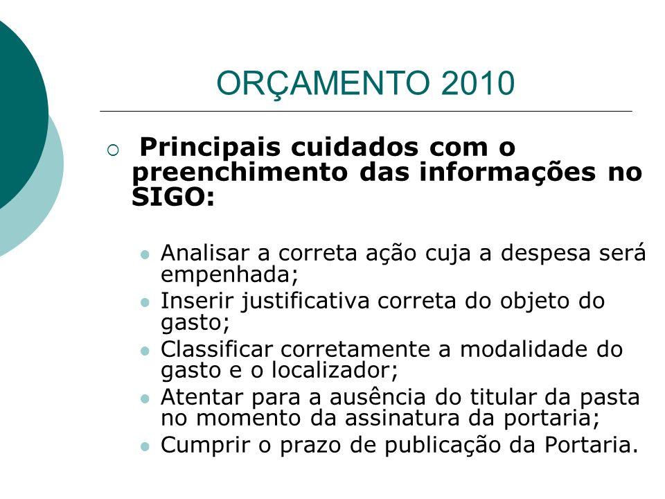 ORÇAMENTO 2010 Principais cuidados com o preenchimento das informações no SIGO: Analisar a correta ação cuja a despesa será empenhada;