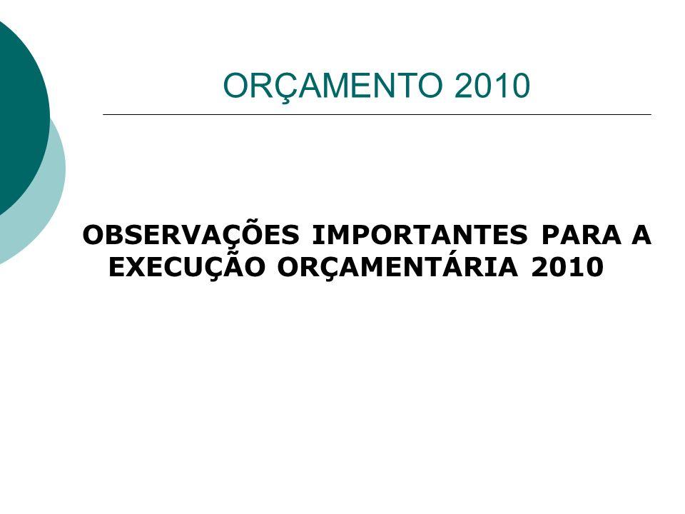 ORÇAMENTO 2010 OBSERVAÇÕES IMPORTANTES PARA A EXECUÇÃO ORÇAMENTÁRIA 2010