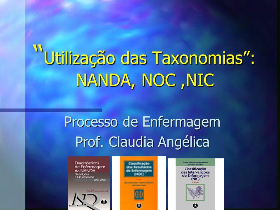 Utilização das Taxonomias : NANDA, NOC ,NIC