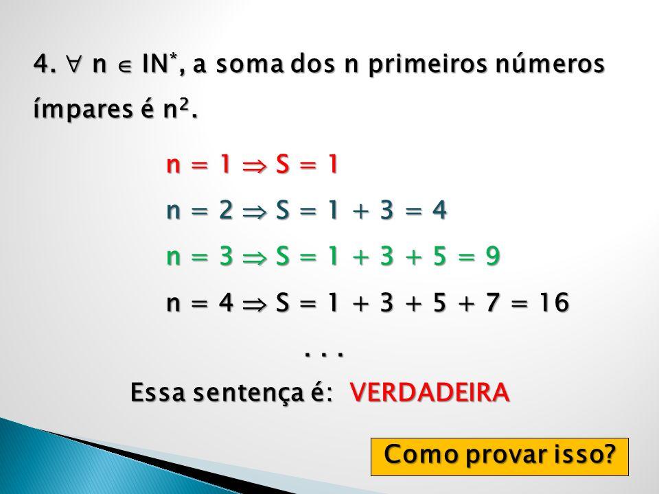 4.  n  IN*, a soma dos n primeiros números ímpares é n2.