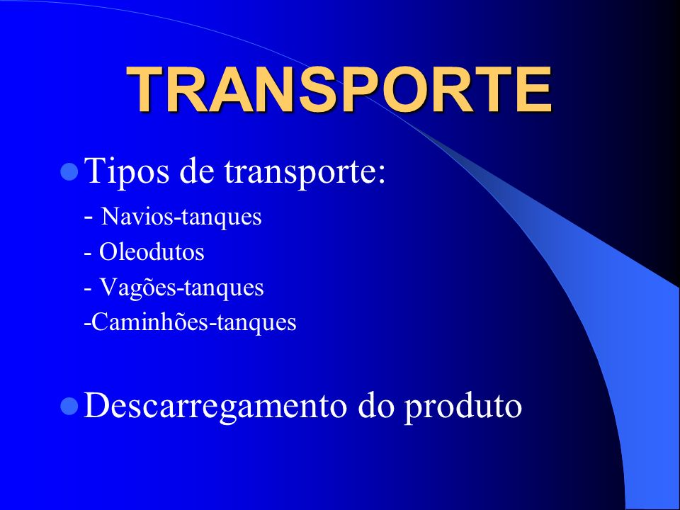 TRANSPORTE Tipos de transporte: Descarregamento do produto