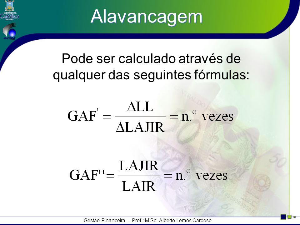 Alavancagem Pode ser calculado através de qualquer das seguintes fórmulas: Gestão Financeira - Prof.: M.Sc.
