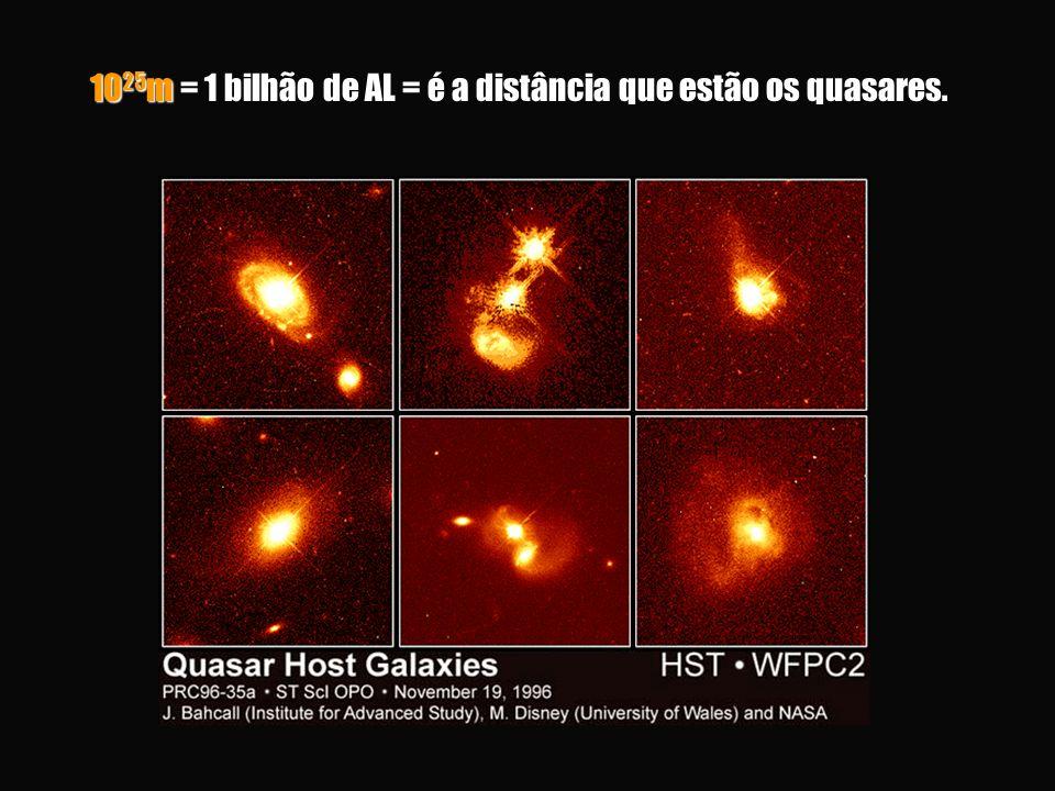 1025m = 1 bilhão de AL = é a distância que estão os quasares.